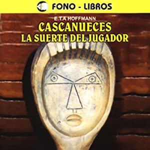 Cascanueces y La Suerte del Jugagor [The Nutcracker and Luck of the Gambler] Audiobook