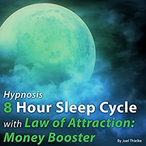 Hypnosis 8 Hour Sleep Cycle with Law of Attraction: Money Booster Speech
