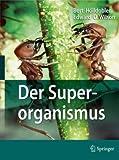 Der Superorganismus: Der Erfolg von Ameisen, Bienen, Wespen und Termiten (German Edition)