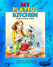 My Playful Kitchen: Activity Cookbook for Kids and Parents with Healthy Recipes: Cook, Connect, Learn