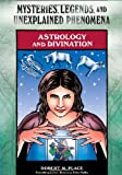 img - for Astrology and Divination (Mysteries, Legends, and Unexplained Phenomena) book / textbook / text book