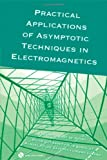 Practical Applications of Asymptotic Techniques in Electromagnetics [With DVD]