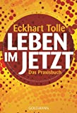 Leben im Jetzt: Lehren, �bungen und Meditationen aus 'The Power of Now' (German Edition)