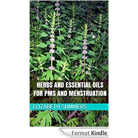 Herbs And Essential Oils For PMS And Menstruation (English Edition)