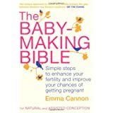 The Baby-Making Bible: Simple steps to enhance your fertility and improve your chances of getting pregnantby Emma Cannon