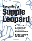 img - for Becoming a Supple Leopard: The Ultimate Guide to Resolving Pain, Preventing Injury, and Optimizing Athletic Performance book / textbook / text book