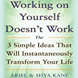 img - for Working on Yourself Doesn't Work: The 3 Simple Ideas That Will Instantaneously Transform Your Life book / textbook / text book