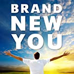 Brand New You: Become the Best Version of You! With a Little Help from our Experts | Tony Wrighton,Michael Heppell,Glenn Harrold