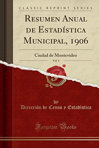 Resumen Anual de Estadistica Municipal, 1906, Vol. 4: Ciudad de Montevideo (Classic Reprint)  [Estadistica, Direccion de Censo y] (Tapa Blanda)
