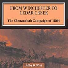 From Winchester to Cedar Creek: The Shenandoah Campaign of 1864 (       UNABRIDGED) by Jeffry Wert Narrated by Trent R. Stephens