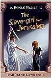 13 The Slave-girl from Jerusalem (ROMAN MYSTERIES)