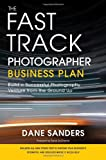 img - for The Fast Track Photographer Business Plan: Build a Successful Photography Venture from the Ground Up book / textbook / text book