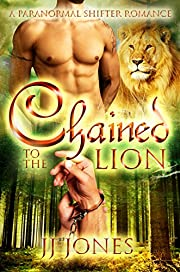 Chained To The Lion: A Lion  Shifter Romance Standalone