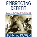 Embracing Defeat (       UNABRIDGED) by John W. Dower Narrated by Edward Lewis