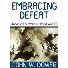 Embracing Defeat | Livre audio Auteur(s) : John W. Dower Narrateur(s) : Edward Lewis