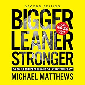 Bigger Leaner Stronger: The Simple Science of Building the Ultimate Male Body | [Michael Matthews]