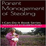 Parent Management of Stealing: I-Can-Do-It Book Series | Douglas H. Ruben PhD