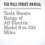 Tesla Boosts Range of All-Electric Model S to 335 Miles | Tim Higgins