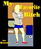 My Favorite Bitch : College FemDom Short Fiction / Sex Erotica