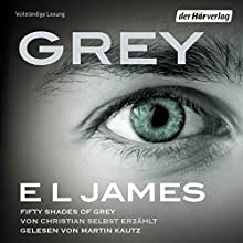 Grey: Fifty Shades of Grey von Christian selbst erzählt (       UNABRIDGED) by E. L. James Narrated by Martin Kautz