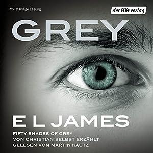 Grey: Fifty Shades of Grey von Christian selbst erzählt (       ungekürzt) von E. L. James Gesprochen von: Martin Kautz