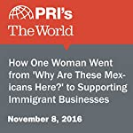 How One Woman Went from 'Why Are These Mexicans Here?' to Supporting Immigrant Businesses | Daniela Gerson