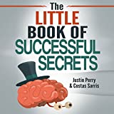 The Little Book of Successful Secrets: What Successful People Know but Don't Talk About