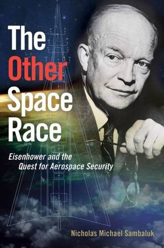 The Other Space Race: Eisenhower and the Quest for Aerospace Security (Transforming War)