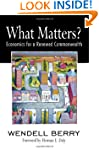 What Matters?: Economics for a Renewe...
