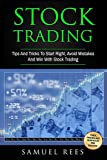 Stock Trading: Tips And Tricks To Start Right, Avoid Mistakes And Win With Stock Trading (Volume 2)