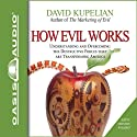 How Evil Works (       UNABRIDGED) by David Kupelian Narrated by Jon Gauger