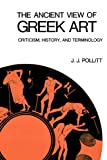 J. J. Pollitt The Ancient View of Greek Art: Criticism, History, and Terminology (National Gallery of Art, Washington)