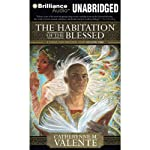 The Habitation of the Blessed: A Dirge for Prester John, Volume One (       UNABRIDGED) by Catherynne M. Valente Narrated by Ralph Lister