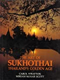 The Art of Sukhothai: Thailands Golden Age, from the Mid-Thirteenth to the Mid-Fifteenth Centuries
