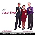 Be Assertive: Build Your Self Esteem and Assertive Beliefs  by Lynda Hudson