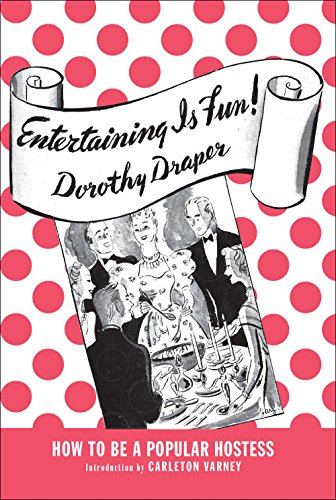 Entertaining Is Fun!: How To Be A Popular Hostess by Dorothy Draper