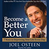 Become a Better You: 7 Keys to Improving Your Life Every Day ~ Joel Osteen
