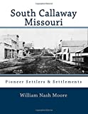 img - for South Callaway Missouri: Pioneer Settlers & Settlements book / textbook / text book
