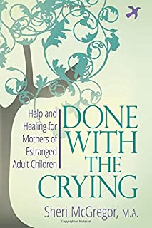 Book Cover: Done With The Crying: Help and Healing for Mothers of Estranged Adult Children