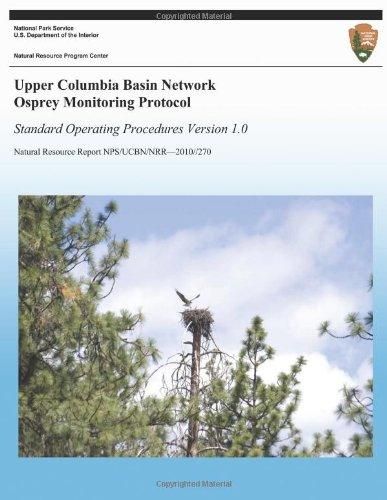 Upper Columbia Basin Network Osprey Monitoring Protocol: Standard Operating Procedures, Version 1.0 (Natural Resource Report Nps/Pwr/Ucbn/Nrr?2010/270)