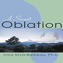 A Sweet Oblation Audiobook by Irma Silva-Barbeau Narrated by Kendra Cunkle