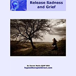 Release Sadness & Grief: Let Go of Past Sadness Now and Teach Yourself to Feel Good Again | [Darren Marks]