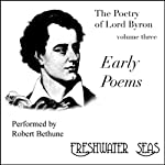 The Poetry of Lord Byron, Volume III: Early Poems (       UNABRIDGED) by George Gordon Byron Narrated by Robert Bethune