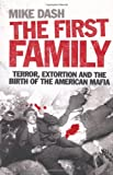 THE FIRST FAMILY Terror, Extortion, Revenge, Murder, and the Birth of the American Mafia (1847371736) by MIKE DASH