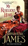 My Rebellious Heart (0380769379) by James, Samantha
