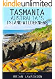 Tasmania, Australia's Island Wilderness: Exploring Australia's Best Kept Travel Secret (Australia Series)