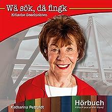 Wä sök, dä fingk (Kölsch aus erster Hand) Hörbuch von Katharina Petzoldt Gesprochen von: Katharina Petzoldt