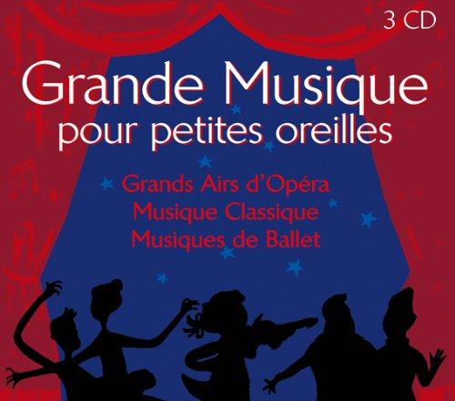 Grande musique pour petites oreilles : Grands airs d'opéra : Musique classique : Musiques de ballet | Mozart, Wolfgang Amadeus (1756-1791)