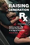 Raising Generation Rx: Mothering Kids with Invisible Disabilities in an Age of Inequality