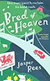 Jasper Rees Bred of Heaven: One man's quest to reclaim his Welsh roots